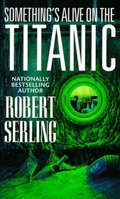 Something's Alive on the Titanic by Robert J. Serling