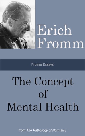 Fromm Essays The Concept Of Mental Health By Erich Fromm