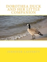 Dorothea Duck and Her Little Companion by Jennifer K. Lafferty