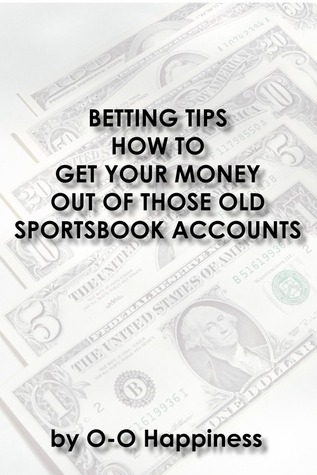 Betting Tips: How to Get Your Money Out of Those Old Sportsbook Accounts