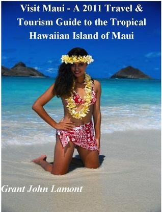 Visit Maui: A Travel & Tourism Guide to the Tropical Hawaiian Island of Maui