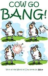 Cow Go Bang!: A cartoon collection of Cows by London cartoonist StiK (World of Cow Book 4)