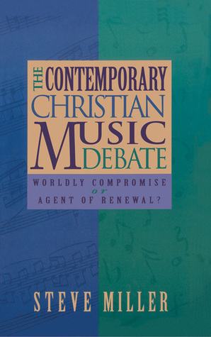 The Contemporary Christian Music Debate: Worldly Compromise or Agent of Renewal