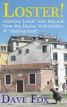 """Loster! - Hilarious Travel Tales Rescued from the Elusive First Edition of """"Getting Lost"""""""