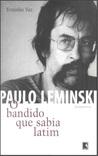 Paulo Leminski: O Bandido Que Sabia Latim