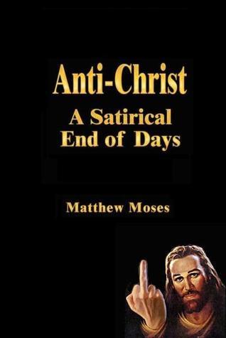 Anti-Christ: A Satirical End of Days
