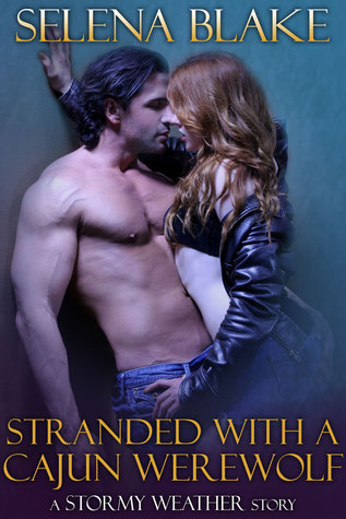 Stranded with a Cajun Werewolf by Selena Blake