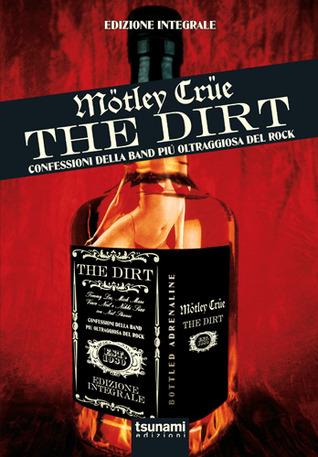 The dirt: confessioni della band più oltraggiosa del rock by Neil Strauss