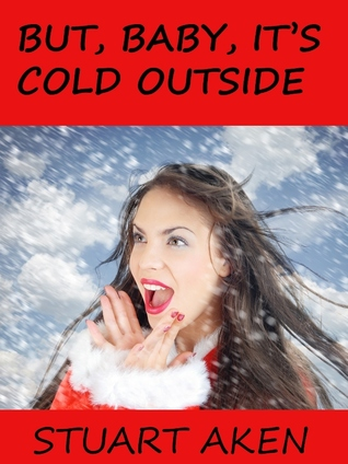 But, Baby, Its Cold Outside