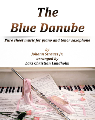 The Blue Danube Pure sheet music for piano and tenor saxophone by Johann Strauss Jr. arranged by Lars Christian Lundholm