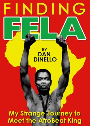 Finding Fela: My Strange Journey to Meet the AfroBeat King in Lagos