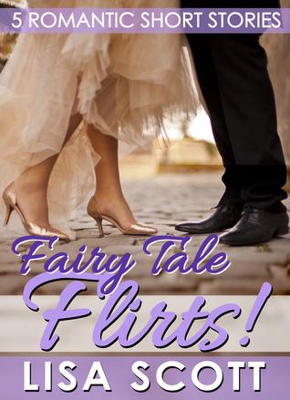 Fairy Tale Flirts 5 Romantic Short Stories By Lisa Scott