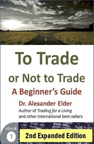 to-trade-or-not-to-trade-a-beginner-s-guide-2nd-expanded-edition-trading-with-dr-elder