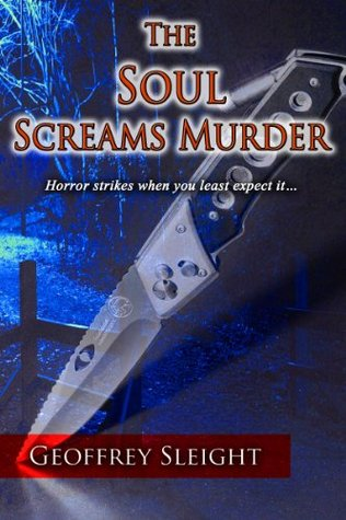 The Soul Screams Murder: Horror strikes when you least expect it...