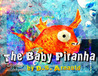 The Baby Piranha Goes to the Dentist