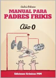Manual para padres frikis: Año 0 (Manual para padres frikis, #1)