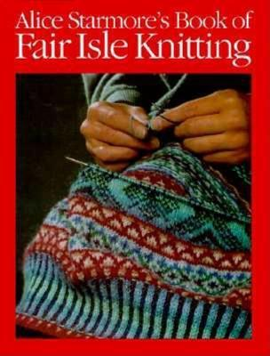 Alice Starmores Book Of Fair Isle Knitting By Alice Starmore