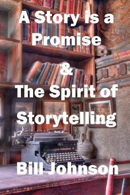 A Story Is a Promise & the Spirit of Storytelling