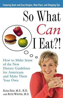 So What Can I Eat?! by Elisa Zied