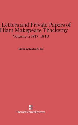 The Letters and Private Papers of William Makepeace Thackeray, Volume I, (1817-1840)
