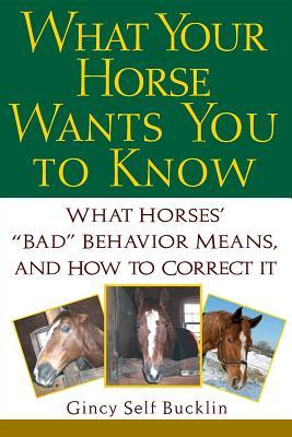 """Descargar What your horse wants you to know: what horses' """"bad"""" behavior means, and how to correct it epub gratis online Gincy Self Bucklin"""