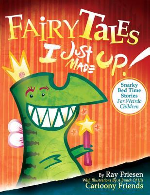 Fairy Tales I Just Made Up: Snarky Bedtime Stories for Weirdo Children