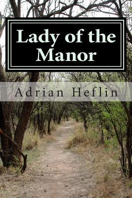 Lady of the Manor by Adrian Q. Heflin