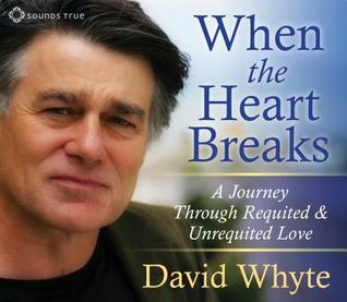 Ebook When the Heart Breaks: A Journey Through Requited and Unrequited Love by David Whyte TXT!