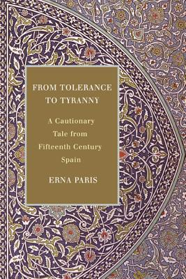 From Tolerance to Tyranny: A Cautionary Tale from Fifteenth Century Spain