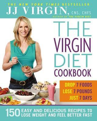 The Virgin Diet Cookbook: 150 Easy and Delicious Recipes to Lose Weight and Feel Better Fast