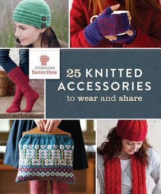 Interweave Favorites: 25 Knitted Accessories to Wear and Share