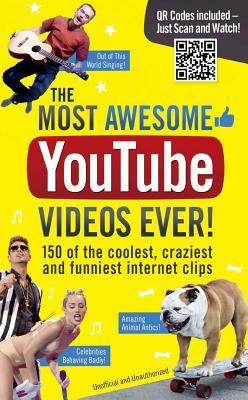The Most Awesome YouTube Videos Ever!: 150 of the Coolest, Craziest and Funniest Internet Clips