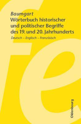 Worterbuch Historischer Und Politischer Begriffe Des 19. Und 20. Jahrhunderts: Dictionary of Historical and Political Terms of the 19th and 20th Centuries. Dictionnaire de Termes Historiques Et Politiques Des 19eme Et 20eme Siecles