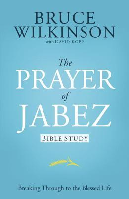 The Prayer of Jabez Bible Study: Breaking Through to the ...