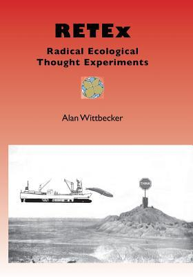 Retex: Radical Ecological Thought Experiments: On Local, Regional & Global Scales