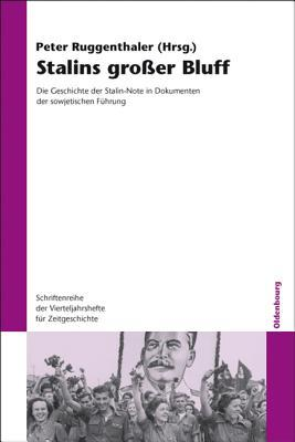 Stalins Grosser Bluff: Die Geschichte Der Stalin Note In Dokumenten Der Sowjetischen Fںuhrung