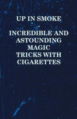 up-in-smoke-incredible-and-astounding-magic-tricks-with-cigarettes