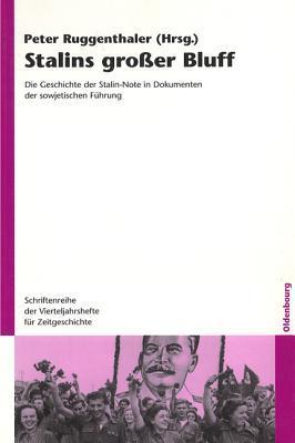 Stalins Groer Bluff: Die Geschichte Der Stalin-Note in Dokumenten Der Sowjetischen Fuhrung