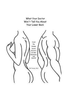 What Your Doctor Wont Tell You about Your Lower Back: Avoid the Pitfalls, Scams, Shysters, Con Men, Charlatans, and Quacks EPUB