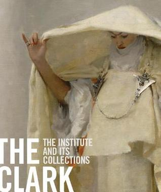 The Clark: The Institute and Its Collections
