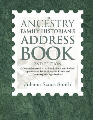 The Ancestry Family Historian's Address Book by Juliana Szucs Smith