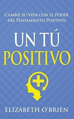 Un T� Positivo: Cambie Su Vida Con El Poder del Pensamiento Positivo