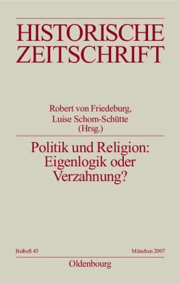 Politik Und Religion: Eigenlogik Oder Verzahnung?: Europa Im 16. Jahrhundert