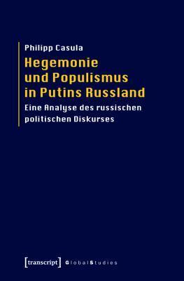 Hegemonie Und Populismus in Putins Russland: Eine Analyse Des Russischen Politischen Diskurses