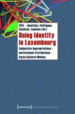 Doing Identity in Luxembourg: Subjective Appropriations - Institutional Attributions - Socio-Cultural Milieus