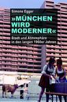 �m�nchen Wird Moderner�: Stadt Und Atmosph�re in Den Langen 1960er Jahren