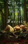 Taken by the God of the Forest by Anastasia  Rose