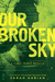 Our Broken Sky (Chaos Theory, #1.5) by Sarah Harian
