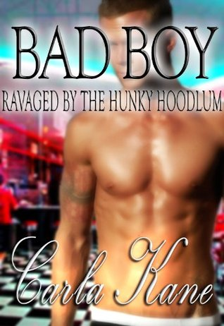Bad Boy: Ravaged by the Hunky Hoodlum