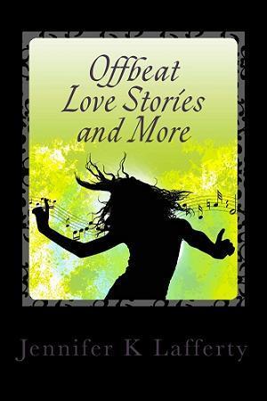 Offbeat Love Stories and More by Jennifer K. Lafferty